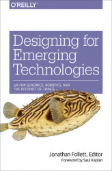Okładka: Designing for Emerging Technologies. UX for Genomics, Robotics, and the Internet of Things