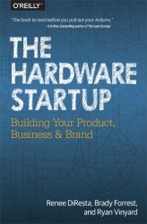 Okładka książki: The Hardware Startup. Building Your Product, Business, and Brand