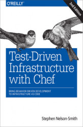 Okładka książki: Test-Driven Infrastructure with Chef. Bring Behavior-Driven Development to Infrastructure as Code