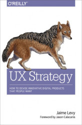 Okładka książki: UX Strategy. How to Devise Innovative Digital Products that People Want