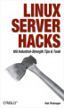 Okładka książki: Linux Server Hacks. 100 Industrial-Strength Tips and Tools - Rob Flickenger