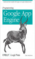 Okładka książki: Programming Google App Engine. Build and Run Scalable Web Apps on Google\'s Infrastructure