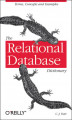 Okładka książki: The Relational Database Dictionary. A Comprehensive Glossary of Relational Terms and Concepts, with Illustrative Examples