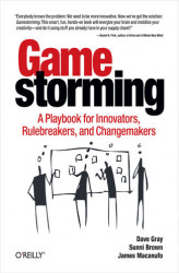 Okładka: Gamestorming. A Playbook for Innovators, Rulebreakers, and Changemakers