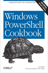 Okładka książki: Windows PowerShell Cookbook. The Complete Guide to Scripting Microsoft's New Command Shell. 2nd Edition