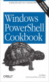 Okładka książki: Windows PowerShell Cookbook. The Complete Guide to Scripting Microsoft\'s New Command Shell. 2nd Edition