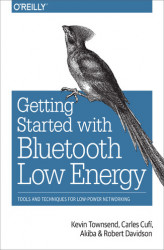 Okładka książki: Getting Started with Bluetooth Low Energy. Tools and Techniques for Low-Power Networking