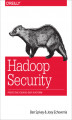 Okładka książki: Hadoop Security. Protecting Your Big Data Platform - Ben Spivey, Joey Echeverria