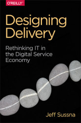 Okładka: Designing Delivery. Rethinking IT in the Digital Service Economy