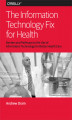 Okładka książki: The Information Technology Fix for Health