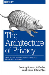 Okładka: The Architecture of Privacy. On Engineering Technologies that Can Deliver Trustworthy Safeguards
