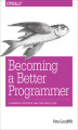 Okładka książki: Becoming a Better Programmer. A Handbook for People Who Care About Code