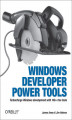 Okładka książki: Windows Developer Power Tools. Turbocharge Windows development with more than 170 free and open source tools