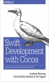 Okładka książki: Swift Development with Cocoa. Developing for the Mac and iOS App Stores - Jonathon Manning, Paris Buttfield-Addison, Tim Nugent