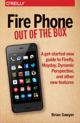 Okładka: Fire Phone: Out of the Box. A get-started-now guide to Firefly, Mayday, Dynamic Perspective, and other new features