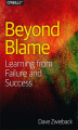 Okładka książki: Beyond Blame. Learning From Failure and Success