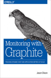 Okładka: Monitoring with Graphite. Tracking Dynamic Host and Application Metrics at Scale