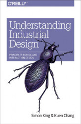Okładka: Understanding Industrial Design. Principles for UX and Interaction Design