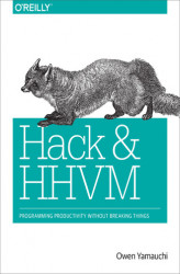 Okładka: Hack and HHVM. Programming Productivity Without Breaking Things