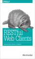 Okładka książki: RESTful Web Clients. Enabling Reuse Through Hypermedia