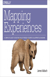 Okładka książki: Mapping Experiences. A Guide to Creating Value through Journeys, Blueprints, and Diagrams