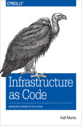 Okładka: Infrastructure as Code. Managing Servers in the Cloud