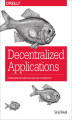 Okładka książki: Decentralized Applications. Harnessing Bitcoin\'s Blockchain Technology