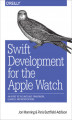 Okładka książki: Swift Development for the Apple Watch. An Intro to the WatchKit Framework, Glances, and Notifications - Jon Manning, Paris Buttfield-Addison
