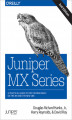 Okładka książki: Juniper MX Series. A Comprehensive Guide to Trio Technologies on the MX. 2nd Edition