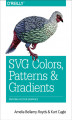 Okładka książki: SVG Colors, Patterns & Gradients. Painting Vector Graphics