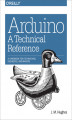 Okładka książki: Arduino: A Technical Reference. A Handbook for Technicians, Engineers, and Makers - J. M. Hughes