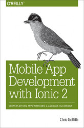 Okładka: Mobile App Development with Ionic 2. Cross-Platform Apps with Ionic, Angular, and Cordova