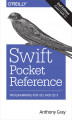 Okładka książki: Swift Pocket Reference. Programming for iOS and OS X - Anthony Gray