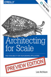 Okładka książki: Architecting for Scale. High Availability for Your Growing Applications