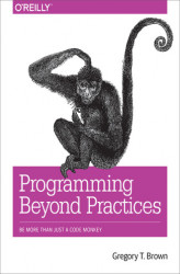 Okładka: Programming Beyond Practices. Be More Than Just a Code Monkey