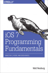 Okładka książki: iOS 7 Programming Fundamentals. Objective-C, Xcode, and Cocoa Basics