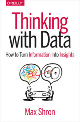 Okładka: Thinking with Data. How to Turn Information into Insights