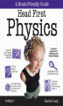 Okładka książki: Head First Physics. A learner\'s companion to mechanics and practical physics (AP Physics B - Advanced Placement)