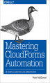Okładka książki: Mastering CloudForms Automation. An Essential Guide for Cloud Administrators