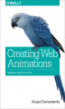 Okładka książki: Creating Web Animations. Bringing Your UIs to Life - Kirupa Chinnathambi