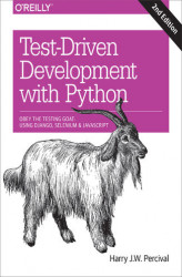 Okładka książki: Test-Driven Development with Python. Obey the Testing Goat: Using Django, Selenium, and JavaScript. 2nd Edition