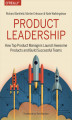 Okładka książki: Product Leadership. How Top Product Managers Launch Awesome Products and Build Successful Teams