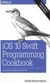 Okładka książki: iOS 10 Swift Programming Cookbook. Solutions and Examples for iOS Apps