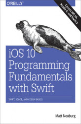 Okładka: iOS 10 Programming Fundamentals with Swift. Swift, Xcode, and Cocoa Basics