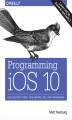 Okładka książki: Programming iOS 10. Dive Deep into Views, View Controllers, and Frameworks
