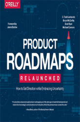 Okładka: Product Roadmaps Relaunched. How to Set Direction while Embracing Uncertainty