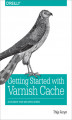 Okładka książki: Getting Started with Varnish Cache. Accelerate Your Web Applications