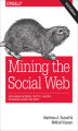 Okładka książki: Mining the Social Web. Data Mining Facebook, Twitter, LinkedIn, Instagram, GitHub, and More. 3rd Edition