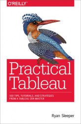 Okładka książki: Practical Tableau. 100 Tips, Tutorials, and Strategies from a Tableau Zen Master