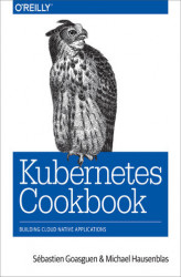 Okładka: Kubernetes Cookbook. Building Cloud Native Applications